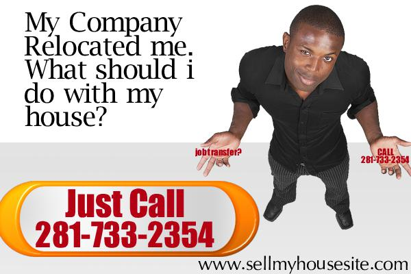 Job Transfer  need to sell your House We Buy Houses   Call 281-733-2354