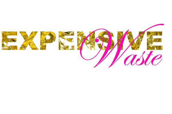 --------------Expensive Waste  Get Some-------------