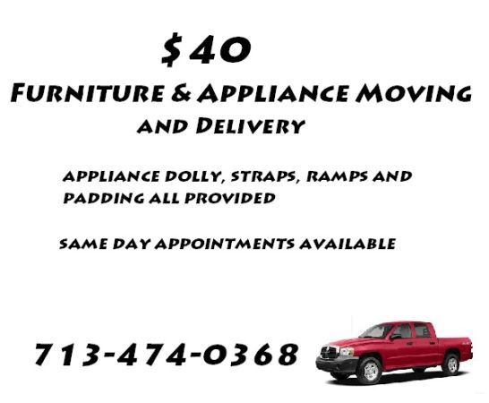 NEED TO MOVE SOME FURNITURE OR AN APPLIANCE ONLY $40 FLAT, NO FEES (HOUSTON)
