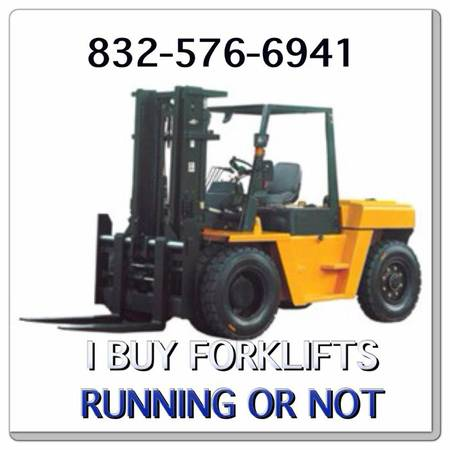 I BUY FORKLIFTS RUNNING OR NOT - $100000 (Houston tx)