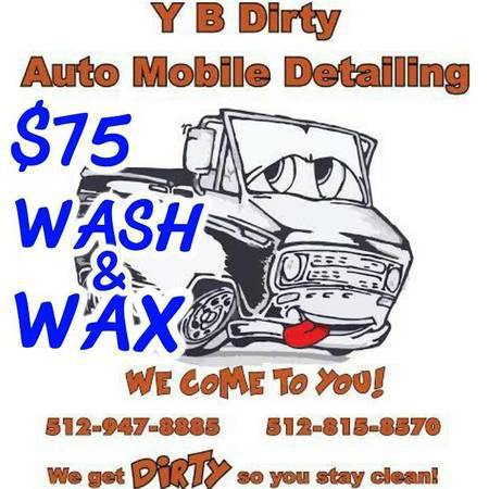 Y B Dirty Auto Mobile Detailing $75 Wash Wax Special