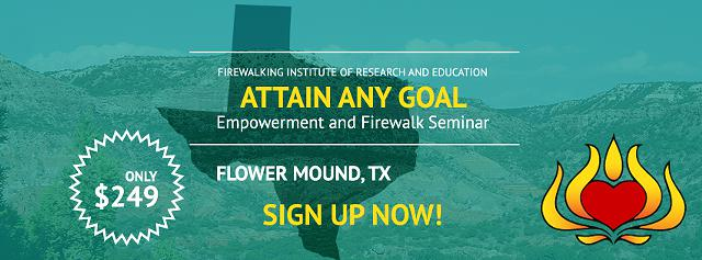Life Changing Empowerment Seminar next weekend in Dallas Attain Any Goal and Walk On Fire