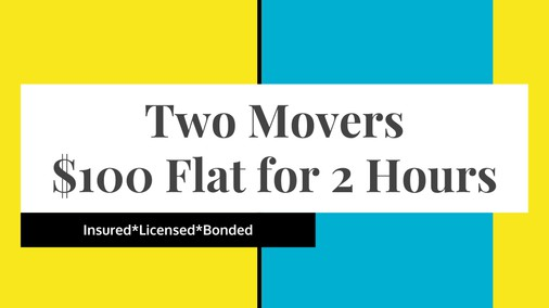 TWO Movers  100 FLAT RATE for TWO Hours