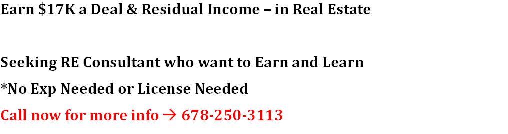 Earn  17K a Deal  Residual Income  in Real Estate